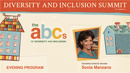 7th Annual Summit, the abc's of Diversity and Inclusion, Evening Program featuring Sonia Manzano