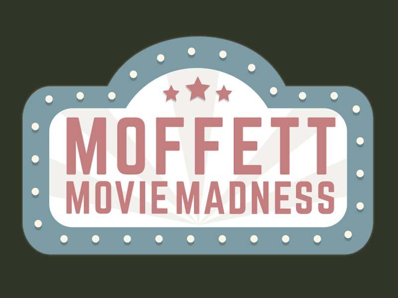 Moffett Movie Madness