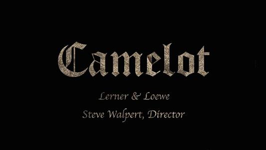 Camelot, Lerner and Loewe, Steve Walpert, Director
