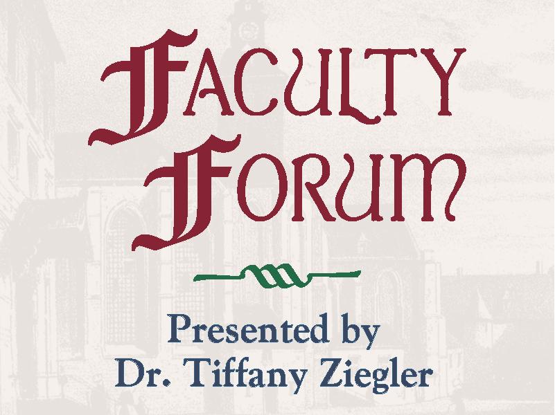 Faculty Forum Series - Dr. Tiffany Ziegler